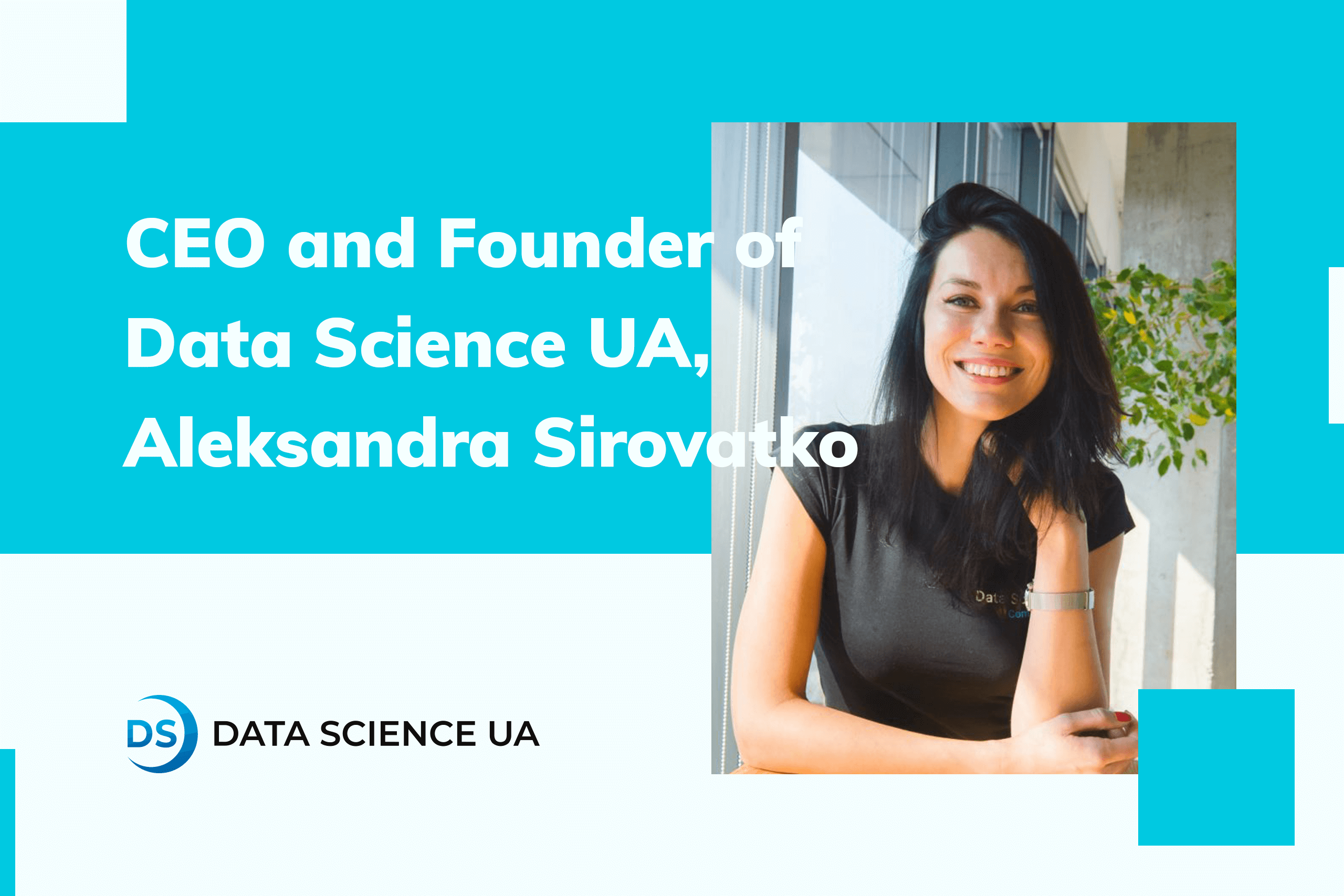 CEO and Founder of Data Science UA, Aleksandra Sirovatko